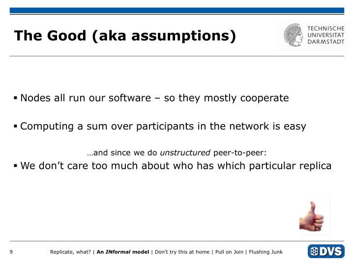 The Good (aka assumptions)