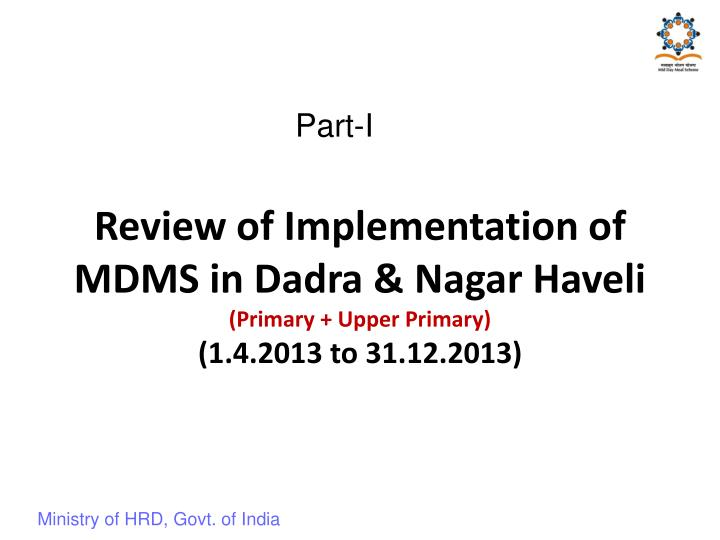 Review of implementation of mdms in dadra nagar haveli primary upper primary 1 4 2013 to 31 12 2013