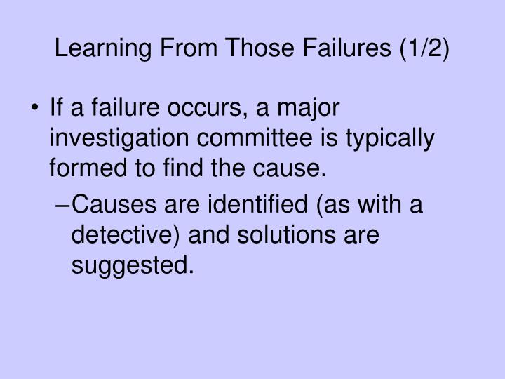 Learning From Those Failures (1/2)