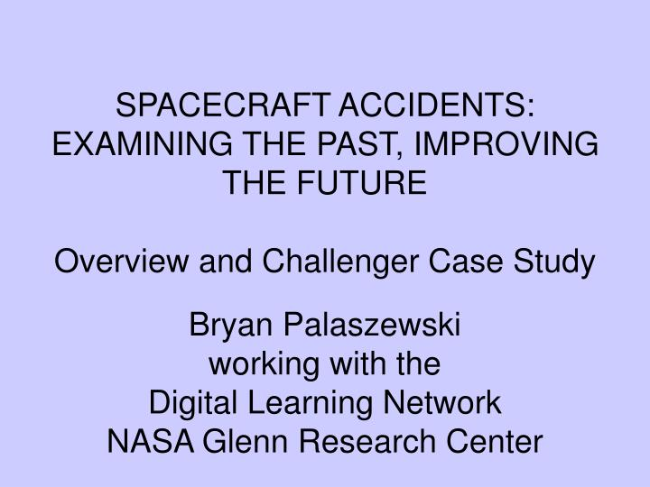 Spacecraft accidents examining the past improving the future overview and challenger case study