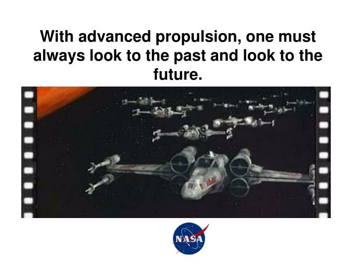 With advanced propulsion, one must always look to the past and look to the future.