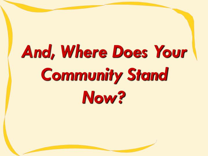 And, Where Does Your Community Stand Now?