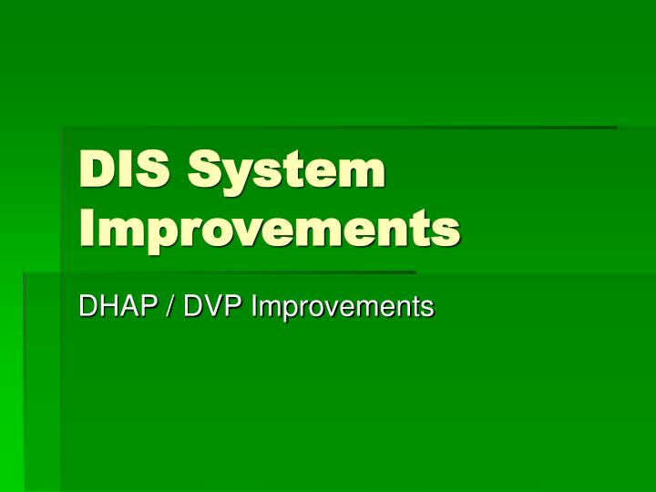 Dis system improvements