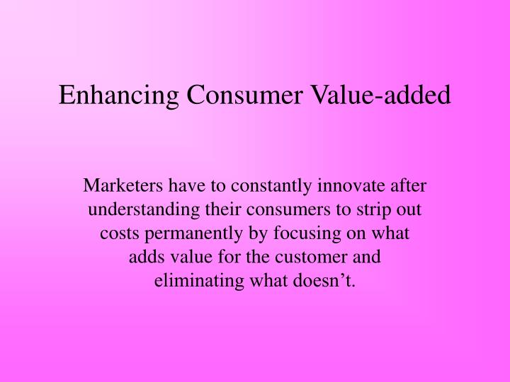 Enhancing Consumer Value-added