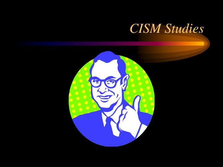 CISM Studies