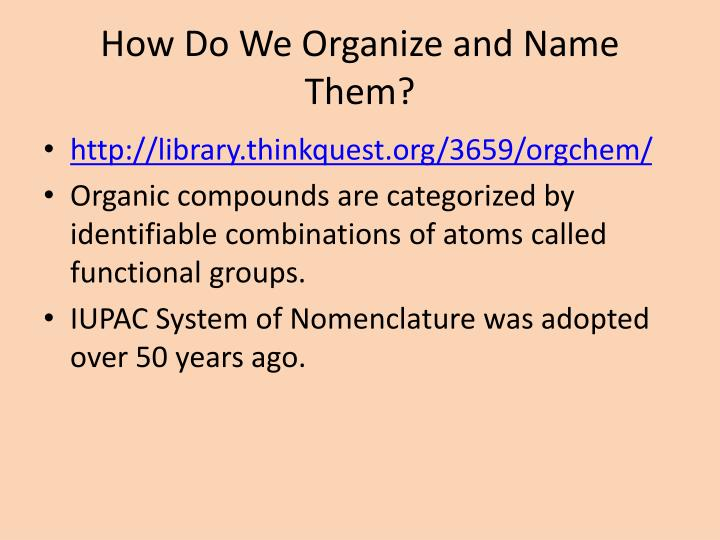 How Do We Organize and Name Them?