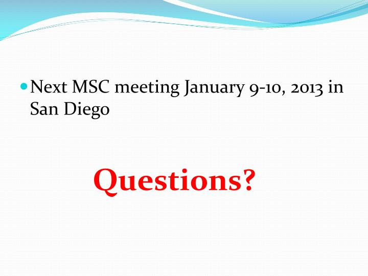 Next MSC meeting January 9-10, 2013 in San Diego