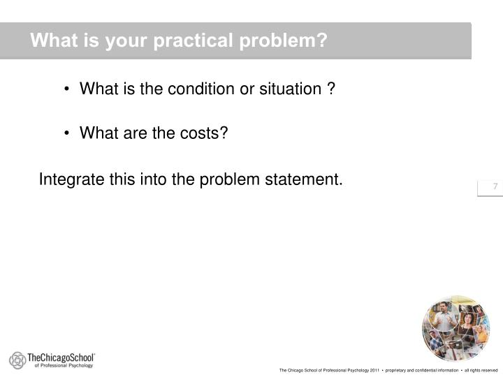 What is your practical problem?