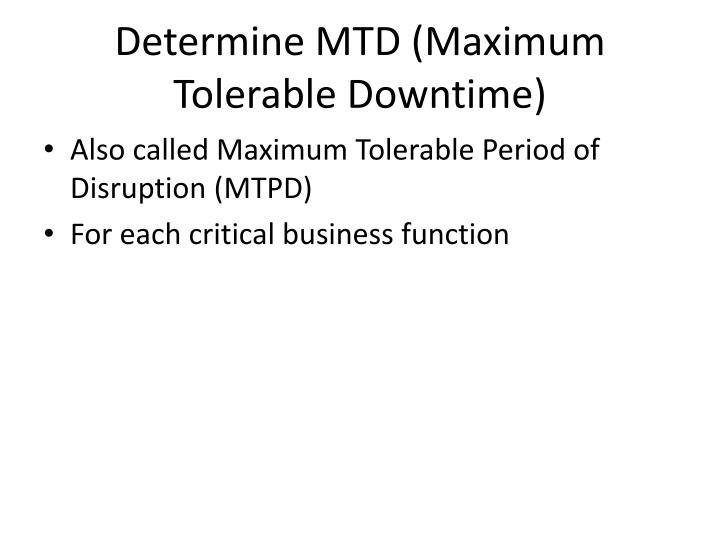 Determine MTD (Maximum Tolerable Downtime)
