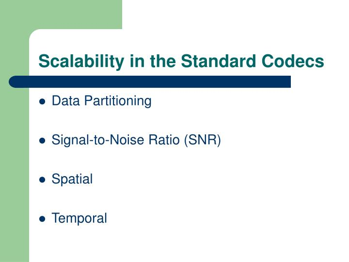 Scalability in the Standard Codecs