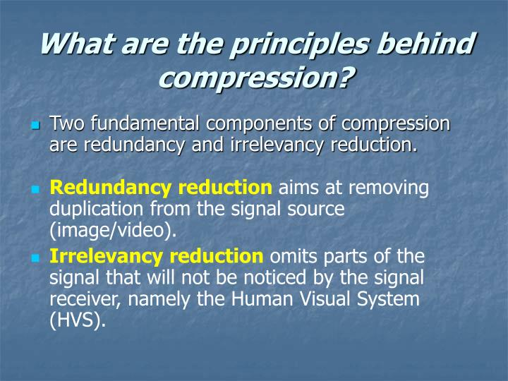 What are the principles behind compression?