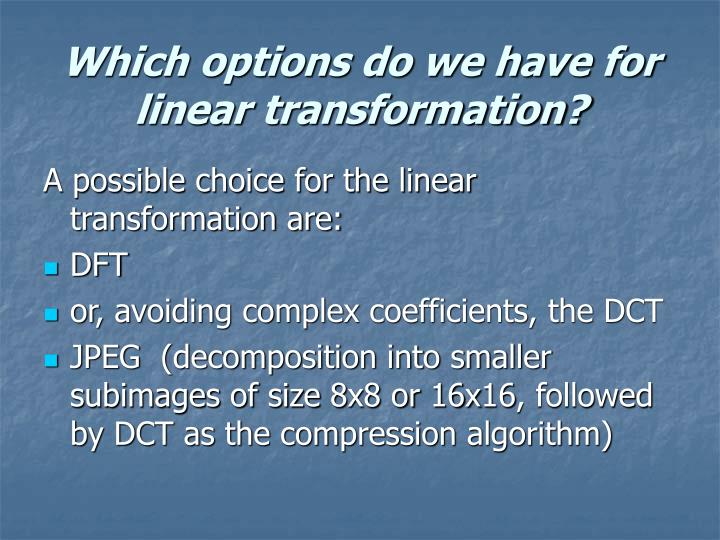 Which options do we have for linear transformation?