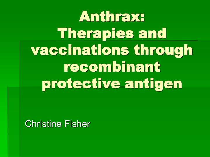anthrax therapies and vaccinations through recombinant protective antigen