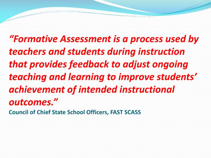 """Formative Assessment is a process used by teachers and students during instruction that provides ..."