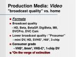 production media video broadcast quality vs home