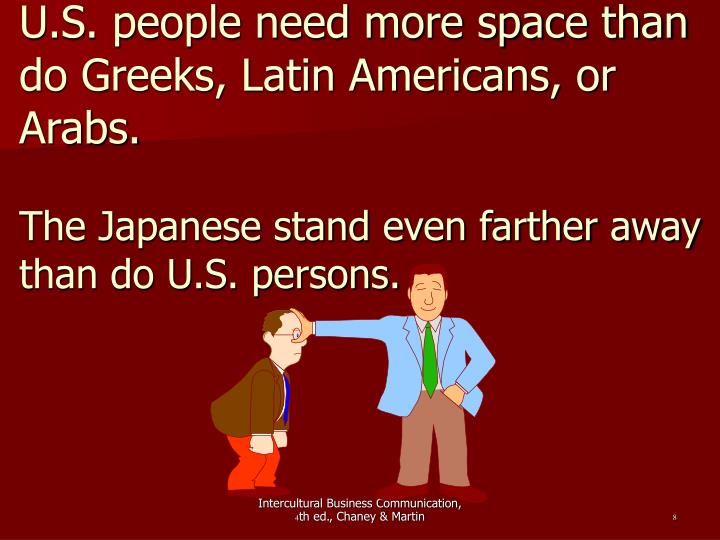 U.S. people need more space than do Greeks, Latin Americans, or Arabs.