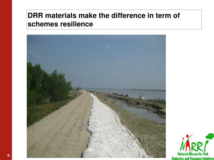 DRR materials make the difference in term of schemes resilience