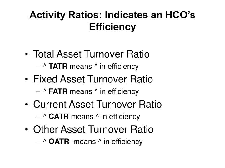 Activity Ratios: Indicates an HCO's Efficiency