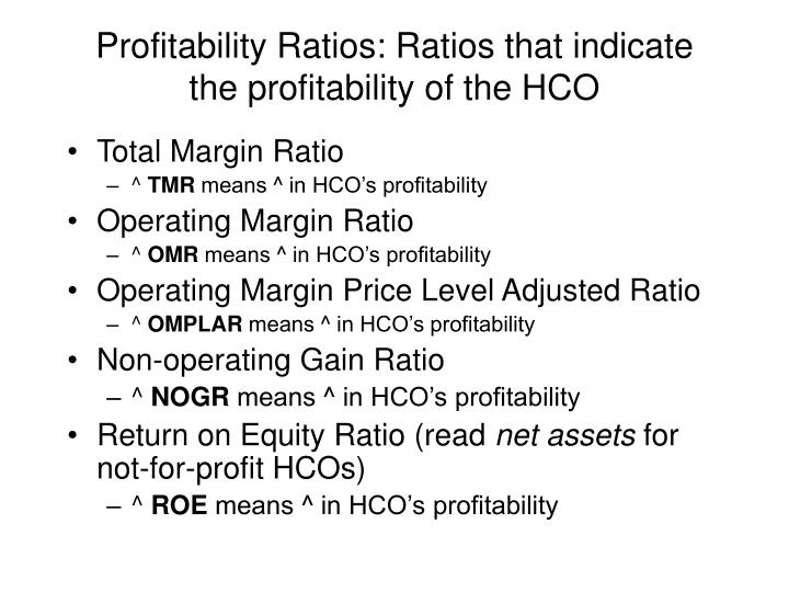 Profitability Ratios: Ratios that indicate the profitability of the HCO