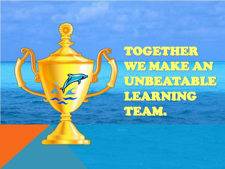 Together we make an unbeatable learning team.