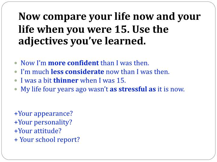Now compare your life now and your life when you were 15