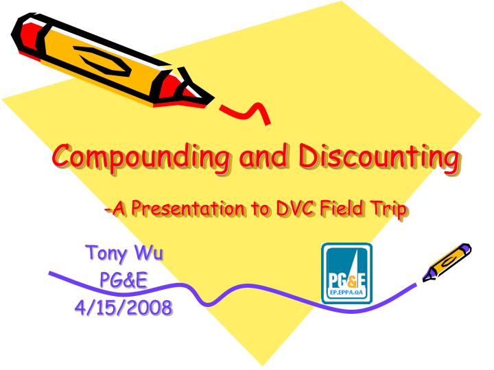 Compounding and discounting a presentation to dvc field trip