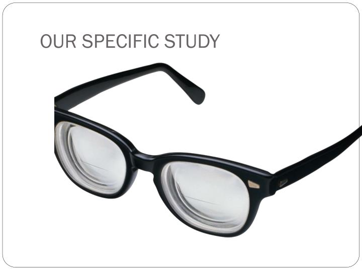 OUR SPECIFIC STUDY