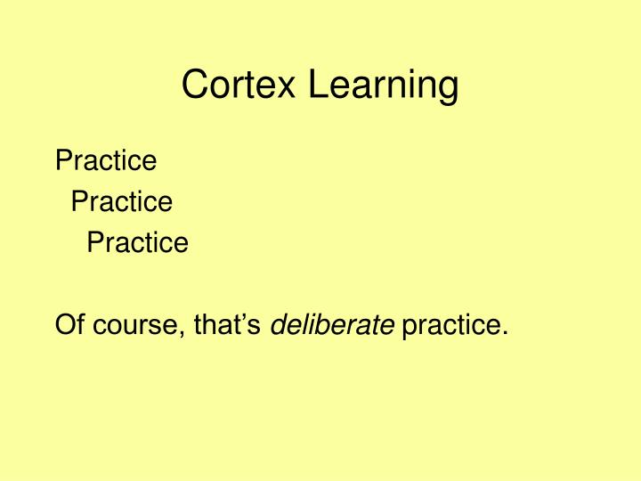 Cortex Learning