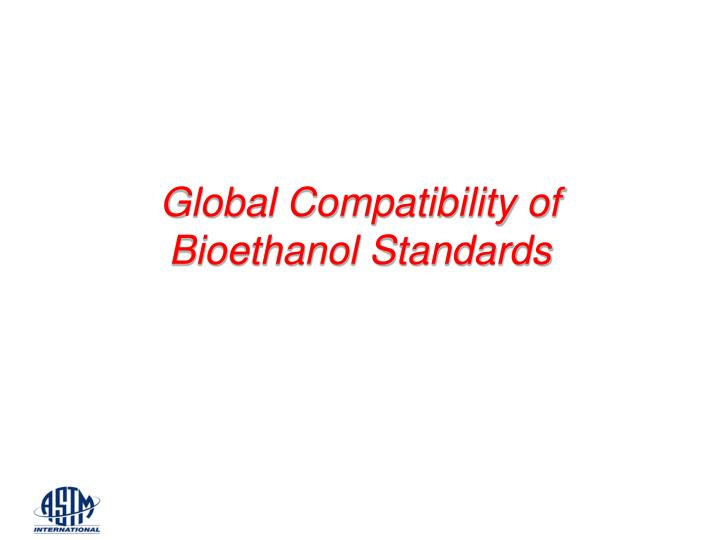 Global Compatibility of Bioethanol Standards