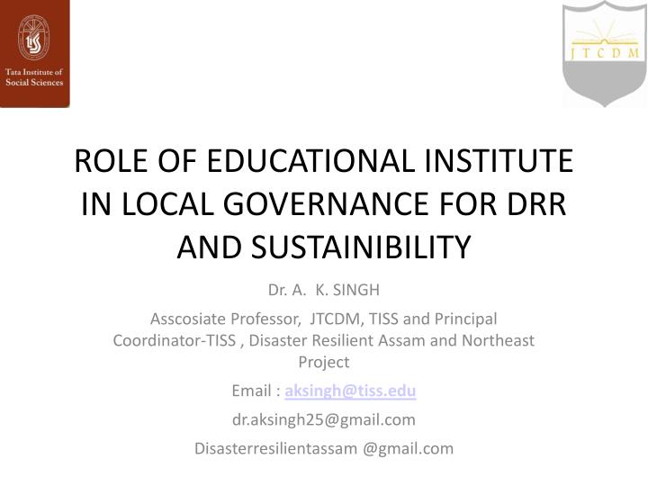 ROLE OF EDUCATIONAL INSTITUTE IN LOCAL GOVERNANCE FOR DRR AND SUSTAINIBILITY