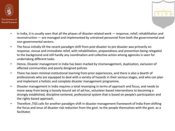 In India, it is usually seen that all the phases of disaster-related work — response, relief, reha...