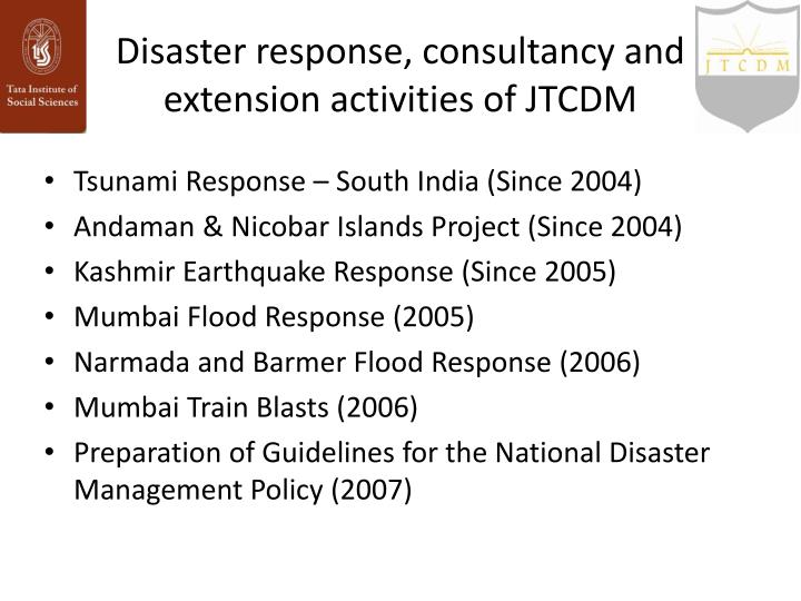 Disaster response, consultancy and extension activities of JTCDM