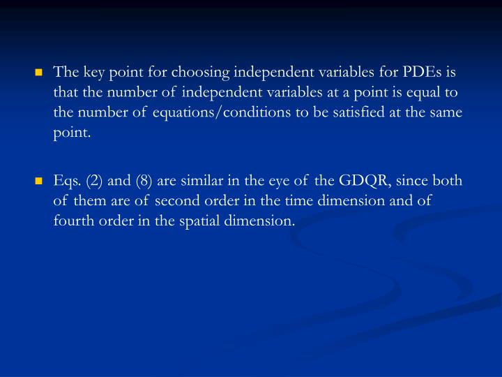 The key point for choosing independent variables for PDEs is that the number of independent variables at a point is equal to the number of equations/conditions to be satisfied at the same point.