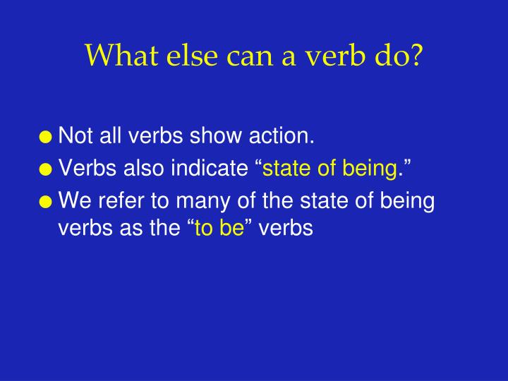 Not all verbs show action.