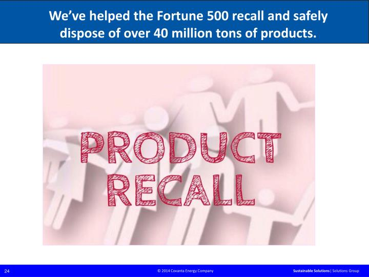 We've helped the Fortune 500 recall and safely  dispose of over 40 million tons of products.