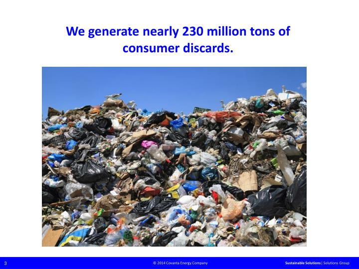 We generate nearly 230 million tons of consumer discards.