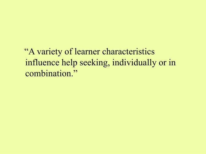 """""""A variety of learner characteristics influence help seeking, individually or in combination."""""""