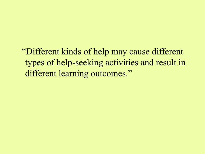 """""""Different kinds of help may cause different types of help-seeking activities and result in different learning outcomes."""""""
