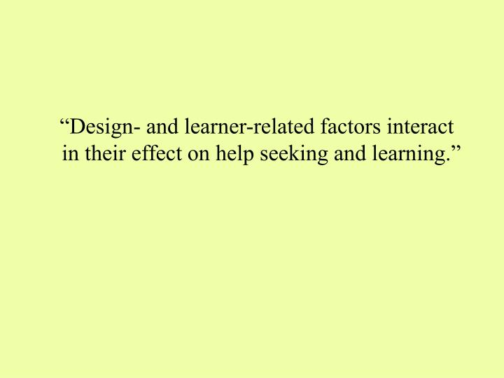 """""""Design- and learner-related factors interact in their effect on help seeking and learning."""""""