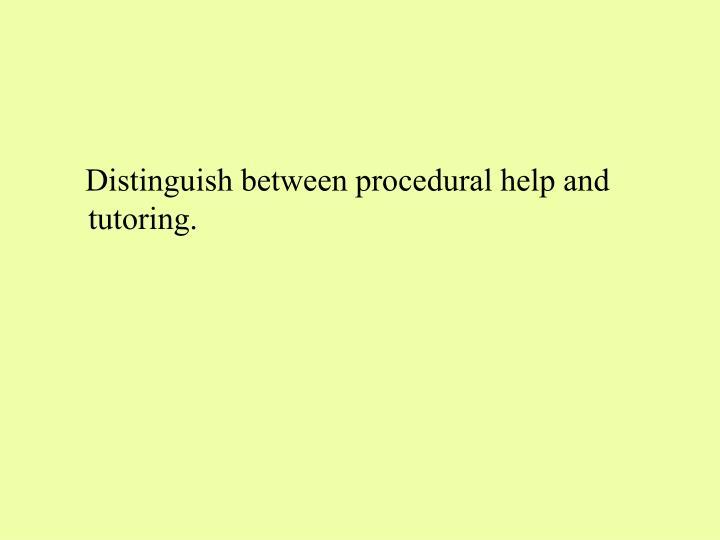 Distinguish between procedural help and tutoring.