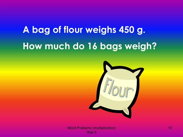 A bag of flour weighs 450 g.