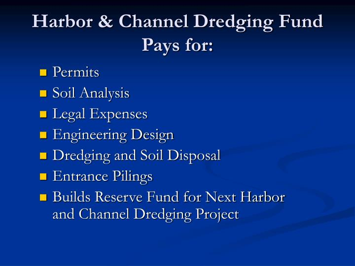 Harbor & Channel Dredging Fund Pays for:
