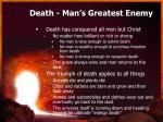 death man s greatest enemy
