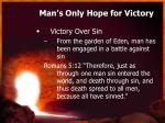 man s only hope for victory