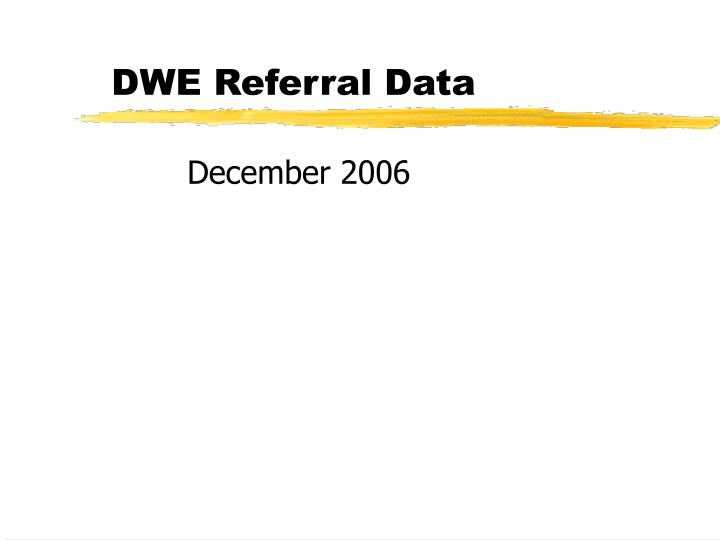 DWE Referral Data