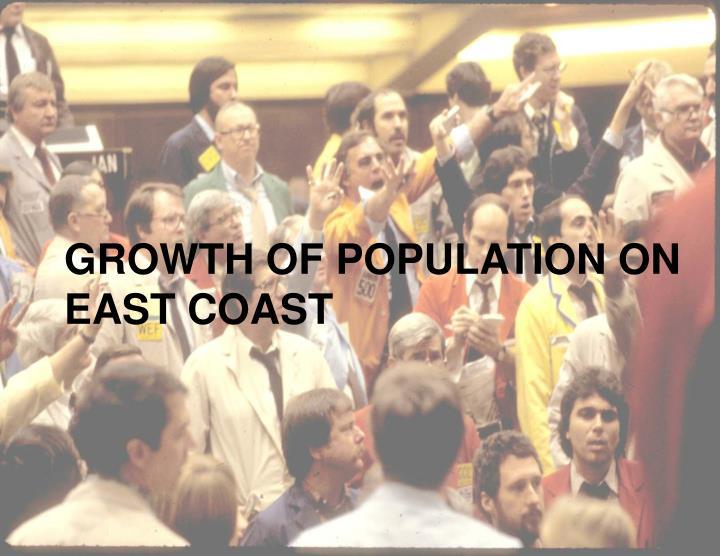 GROWTH OF POPULATION ON EAST COAST
