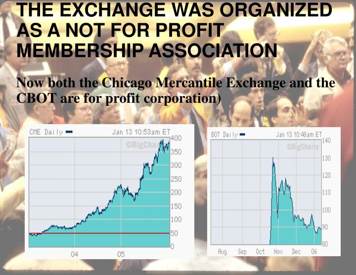 THE EXCHANGE WAS ORGANIZED AS A NOT FOR PROFIT MEMBERSHIP ASSOCIATION