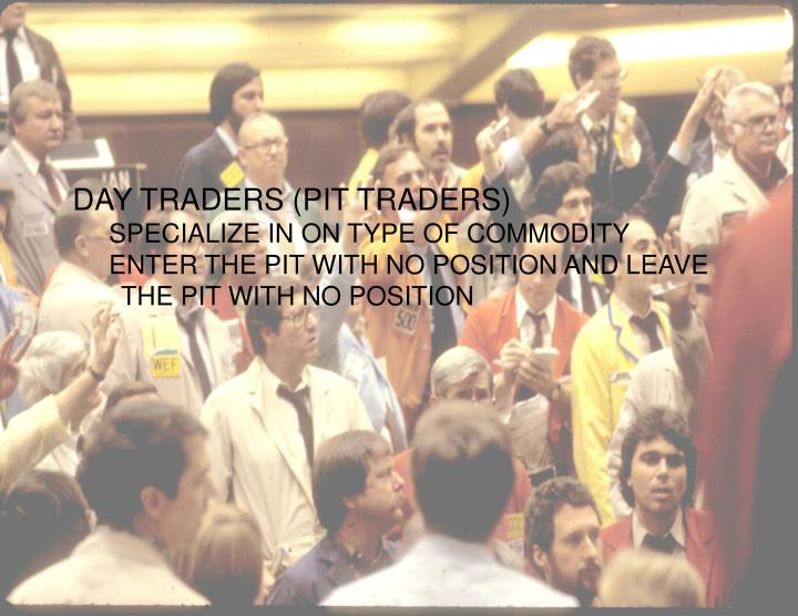 DAY TRADERS (PIT TRADERS)