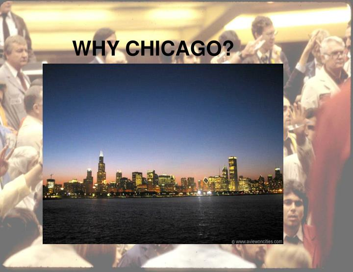 WHY CHICAGO?