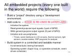 all embedded projects every one built in the world require the following